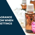 Learn Which Essential Fragrance to Choose from When in Different Settings