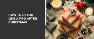 How to Detox Like a Pro After Christmas